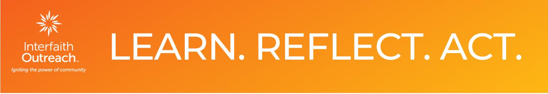 Learn.Reflect.Act. Interfaith Outreach